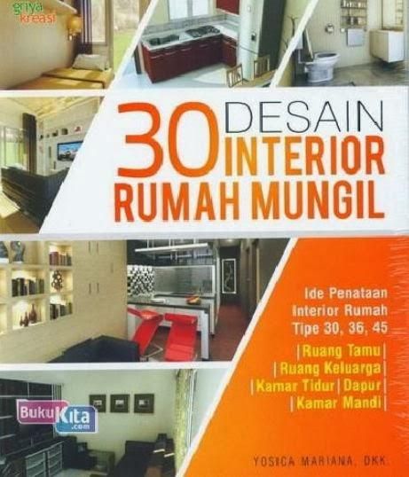 http://www.bukukita.com/Hobi-dan-Usaha/Arsitektur-&-Desain-Interior/121928-30-Desain-Interior-Rumah-Mungil.html