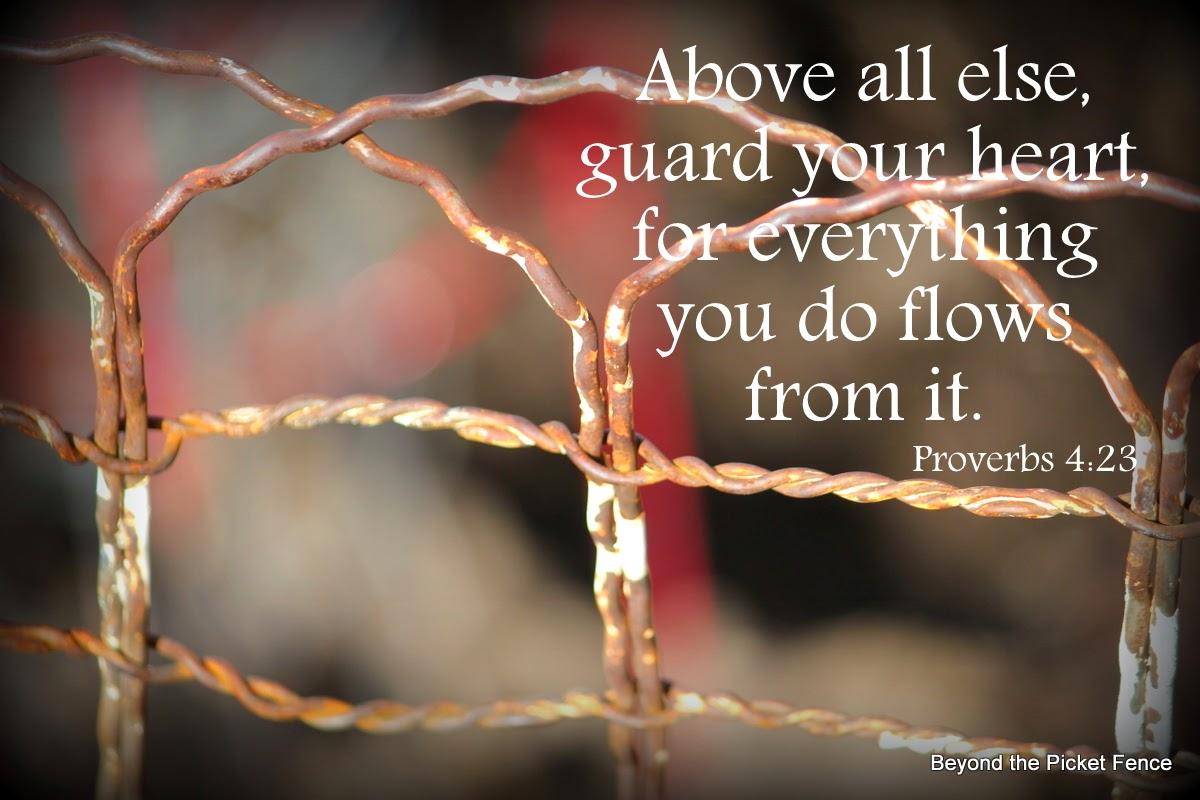 God's word bible verses guard your heart http://bec4-beyondthepicketfence.blogspot.com/2014/02/sunday-verses_9.html