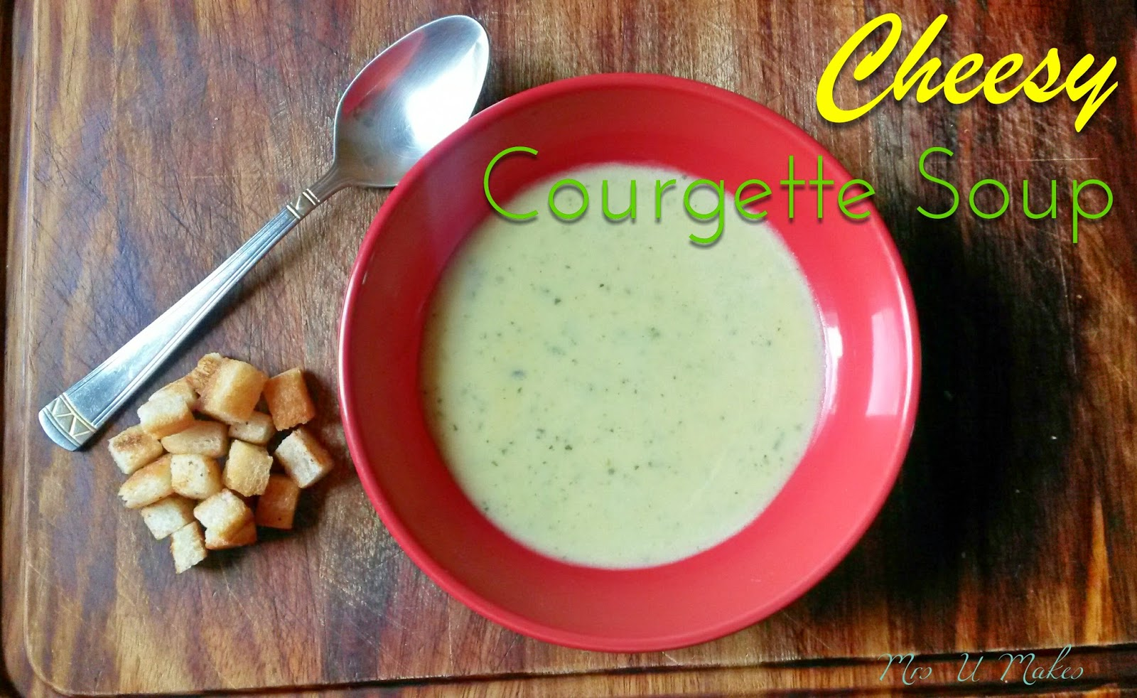 Cheesy Courgette Soup by Mrs U Makes