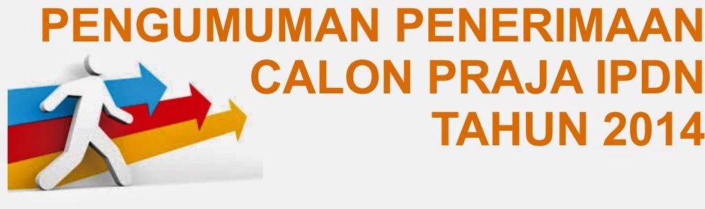Pengumuman : Persyaratan Administrasi Seleksi Penerimaan Calon Praja IPDN Tahun 2014
