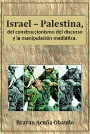 Israel - Palestina, del construccionismo del discurso y la manipulación mediática