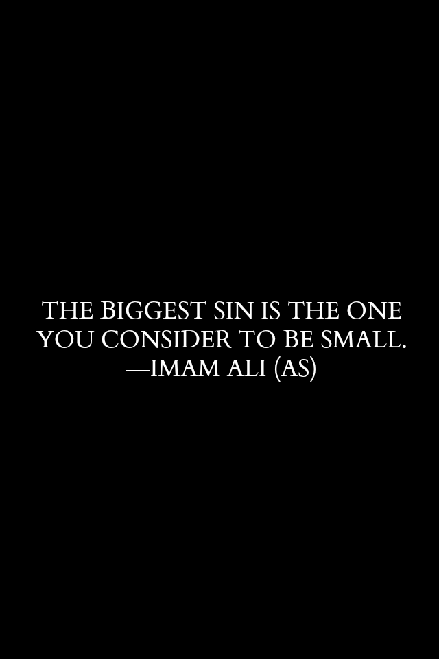 THE BIGGEST SIN IS THE ONE  YOU CONSIDER TO BE SMALL