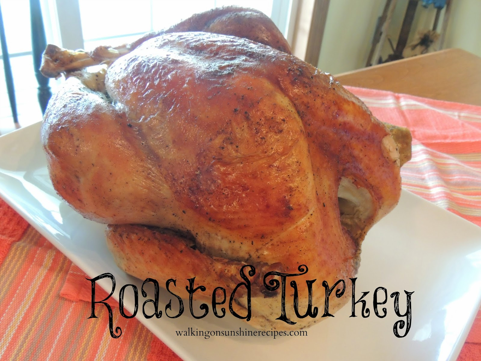 Roast Turkey / Walking on Sunshine Recipes