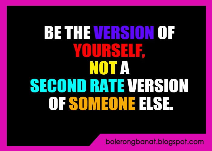 Be the version of yourself not a second rate version of someone else