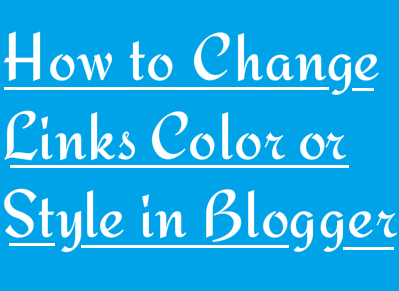 How to Change Links Color/Style in Blogger