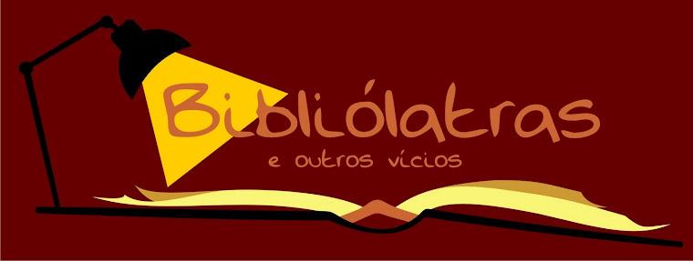 Bibliólatras - e outros vícios