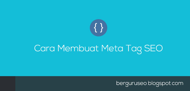 Cara Membuat Meta Tag SEO Friendly