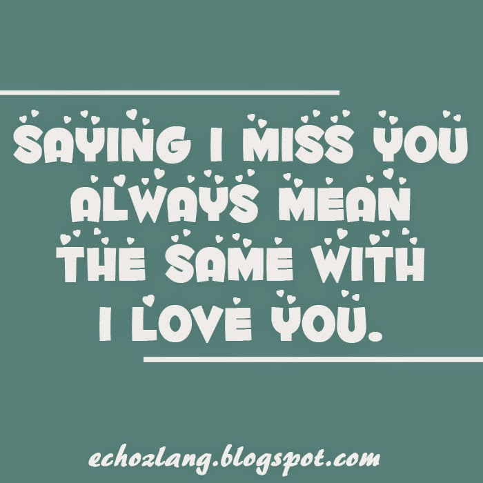 Saying I Miss You Always Mean The Same With I Love You.
