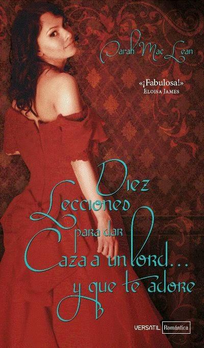 http://libros.fnac.es/a704846/Sarah-MacLean-Diez-lecciones-para-dar-caza-a-un-lord-y-que-te-adore