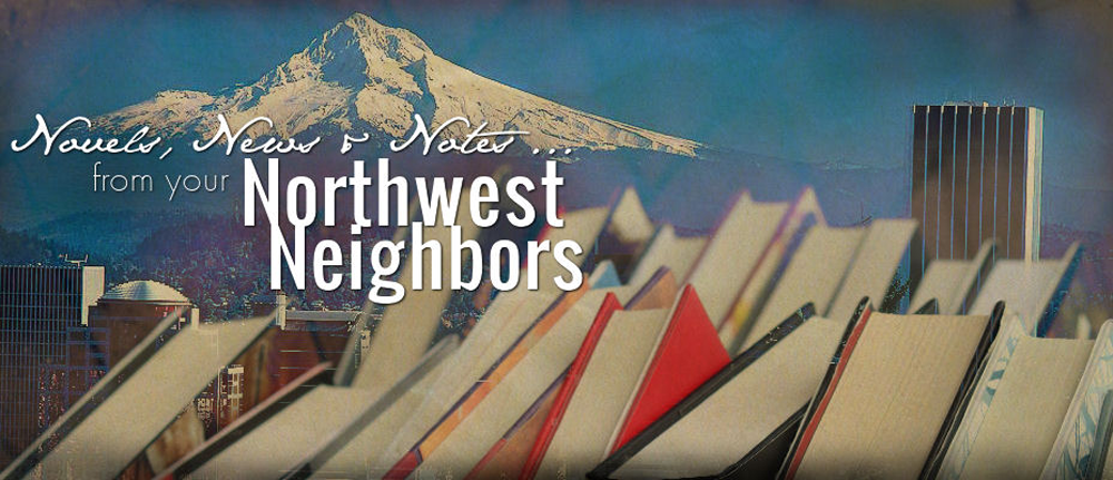 Novels, News and Notes from your Northwest Neighbors