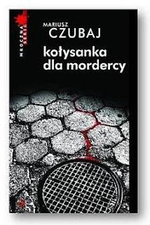 Mariusz Czubaj. Kołysanka dla mordercy.