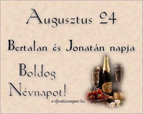 Augusztus 24 - Bertalan, Jonatán névnap