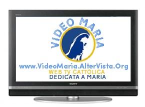 VIDEO MARIA Web Tv Cattolica dedicata alla devozione di Maria