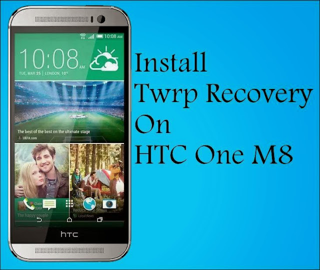 how to Install Twrp Recovery on HTC One M8