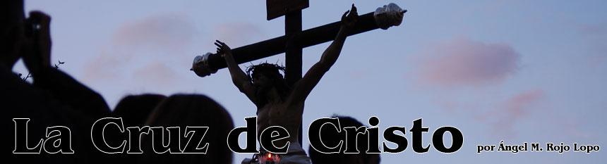 La Cruz de Cristo, por Ángel M. Rojo Lopo