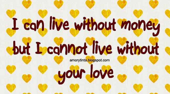 I cannot live without your love