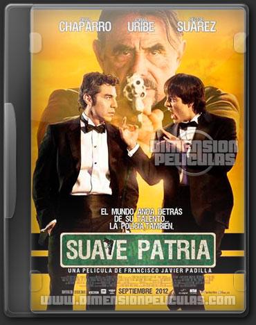 Suave Patria (DVDRip Español Latino) (2012)