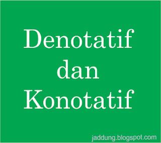 Pengertian dan Contoh Makna Denotatif dan Konotatif