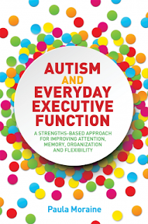 Book cover, 'Autism and Everyday Executive Function, A Strengths-Based Approach for Improving Attention, Memory, Organization and Flexibility'  by Paula Moraine. Book's title is inside a white circle with multi-colored circles or dots radiating outward from the center of the circle exterior toward edges of the book's cover.