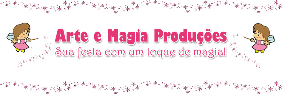 ARTE E MAGIA - Sua festa personalizada!