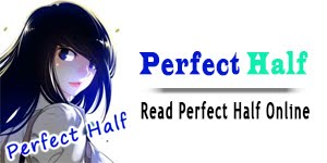 Read Perfect Half Manga Online For Free [All Chapters]