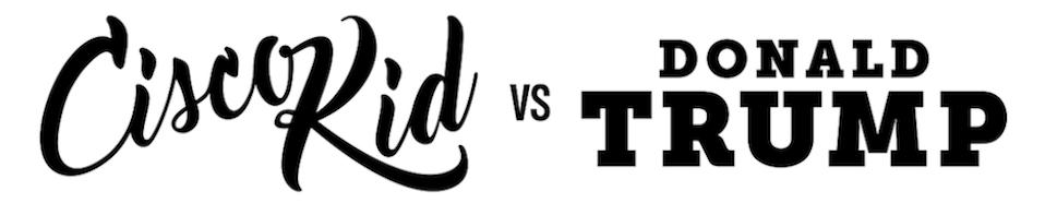 Cisco Kid vs. Donald Trump