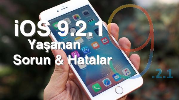 iOS 9.2.1 Yaşanan Sorun ve Hatalar