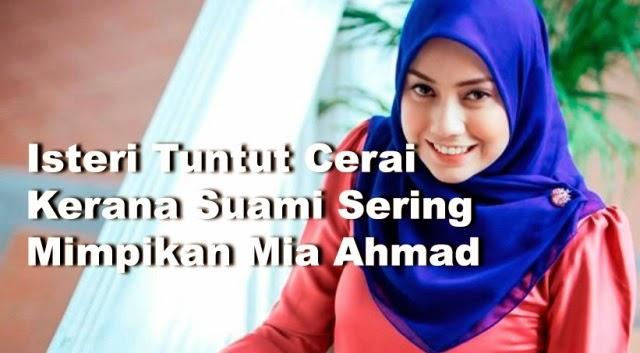 Isteri tuntut cerai dengan alasan suami sering mimpikan Mia Ahmad