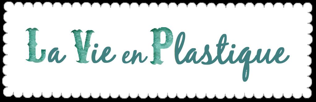 ...La Vie en Plastique...