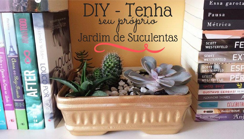 DIY Jardim de Suculentas - www.silencioqueeutolendo.com.br