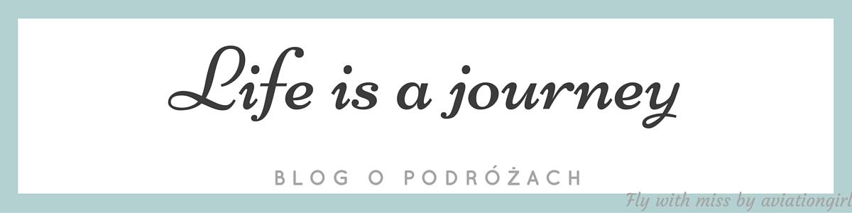 BLOG PODRÓŻNICZY - PRZEWODNIK - LIFE IS A JOURNEY