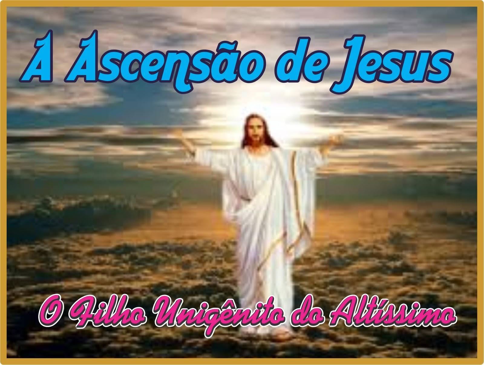 A Ascensão de Cristo O Filho Unigênito do Altíssimo