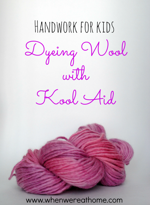 Handwork for Kids: Dyeing Wool with Kool Aid
