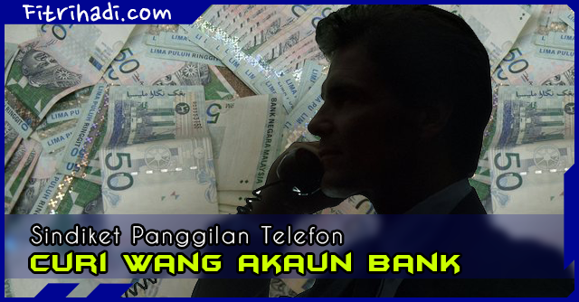 (Awas) Sindiket Panggilan Telefon Curi Wang Dalam Akaun Bank