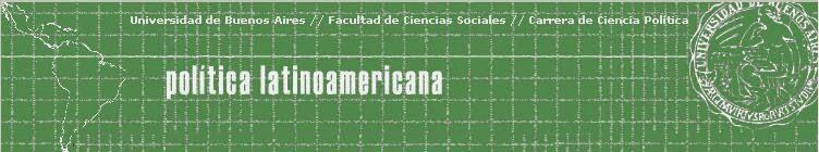 Política Latinoamericana - Ciencia Política - Facultad de Ciencias Sociales - UBA