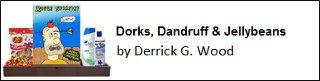 Dorks, Dandruff & Jellybeans