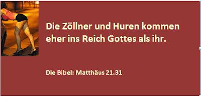 die Zöllner und Huren kommen eher ins Reich Gottes als ihr. Matthäus 21.31