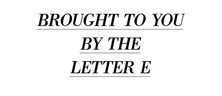 "Brought to you by the Letter ""E"""