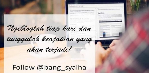 Inilah Dua Hal yang Harus Ada pada Diri Seorang Penulis, Bang Syaiha, http://bang-syaiha.blogspot.com/