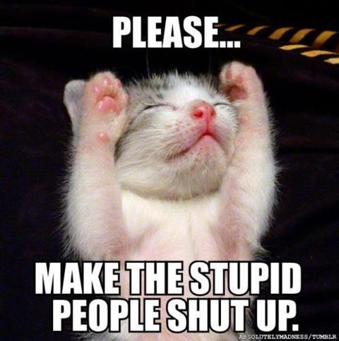 Stupid People Shut Up
