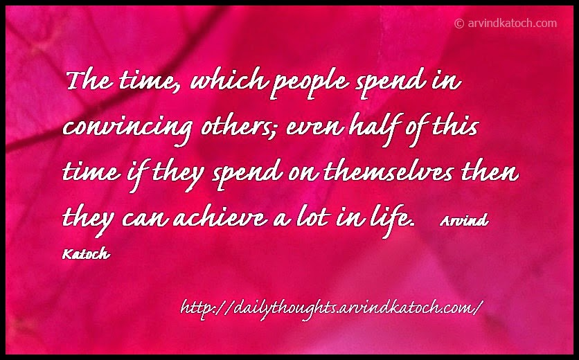 Time, convincing, achieve, life, Daily Thought, Quote