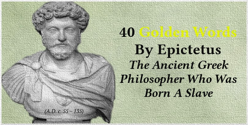 40 Golden Words By Epictetus, The Ancient Greek Philosopher Who Was Born A Slave