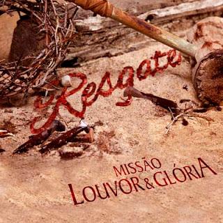 Baixar Missão Louvor E Glória – Resgate – CD 2013