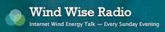 Wind Wise Radio~ Smart internet talk about industrial wind   Every Sunday evening 7 to 8 PM.