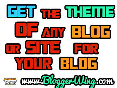 How To Get The Theme/Template Of Any Site or Blog For Your Blog