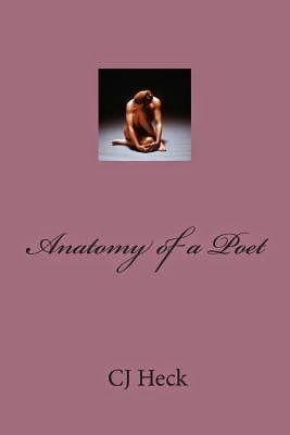 http://www.amazon.com/Anatomy-Poet-CJ-Heck-ebook/dp/B00CFIW3QE/ref=la_B000APRMC4_1_3?s=books&ie=UTF8&qid=1405373636&sr=1-3