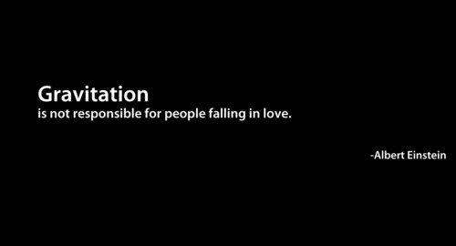 Gravitation Is Not Responsible For People Falling In Love - Albert Einstein