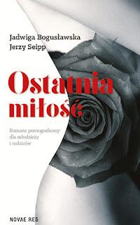 ,,Ostatnia miłość. Romans pornograficzny dla młodzieży i rodziców'' Jadwiga Bogusławska, Jerzy Seipp, cyrysia