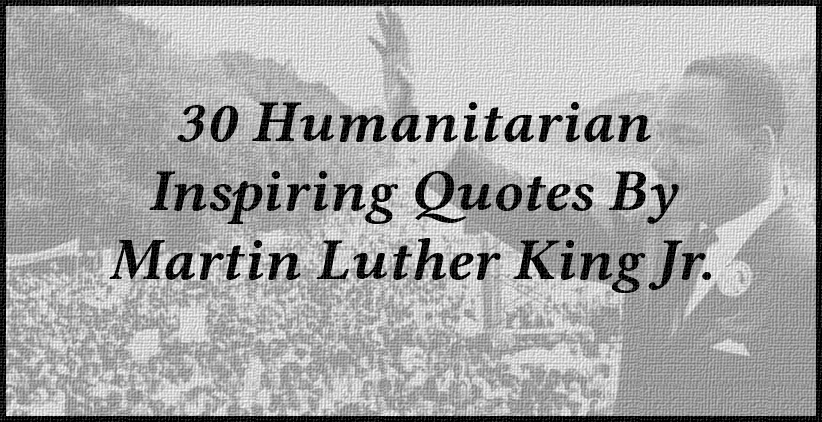 30 Humanitarian Inspiring Quotes By Martin Luther King Jr.