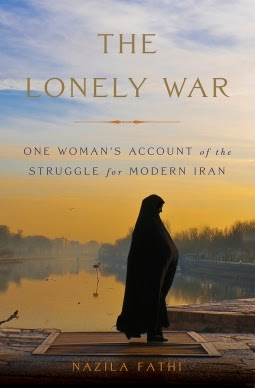 TO READ: The Lonely War One Woman's Account of the Struggle for Modern Iran, Nazila Fathi